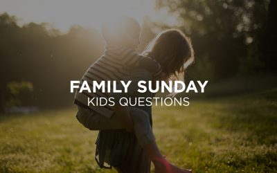 Family Sunday / Kids Questions